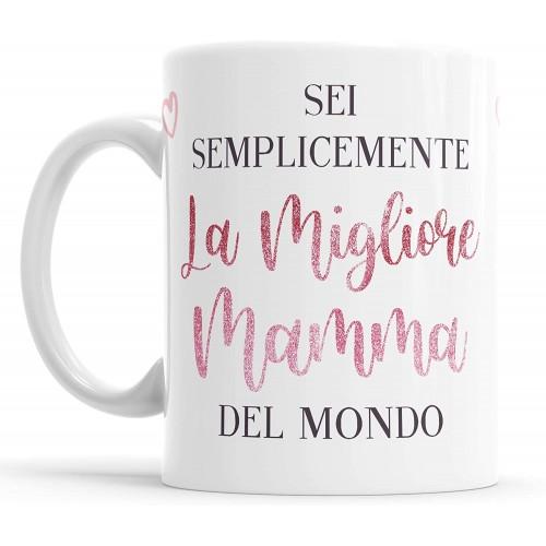 Tazza Sei la Migliore Mamma del Mondo, idea regalo